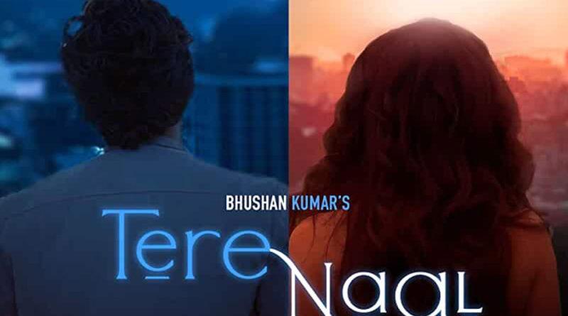 Tere Naal by Tulsi Kumar & Darshan Raval